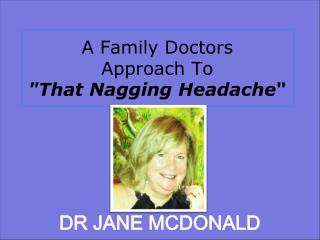 "A Family Doctors Approach To ""That Nagging Headache """