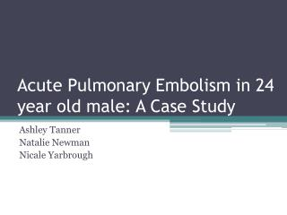 Acute Pulmonary Embolism in  24  year old male: A Case Study