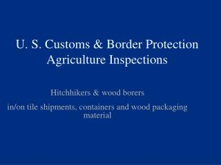 U. S. Customs & Border Protection       Agriculture Inspections