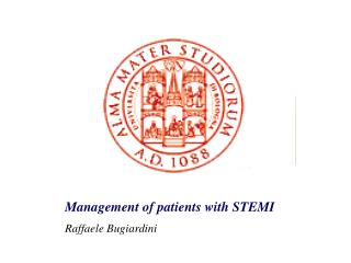 Management of patients with  STEMI Raffaele Bugiardini