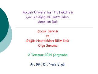 Kocaeli Üniversitesi Tıp Fakültesi Çocuk Sağlığı ve Hastalıkları  Anabilim Dalı Çocuk Servisi  ve