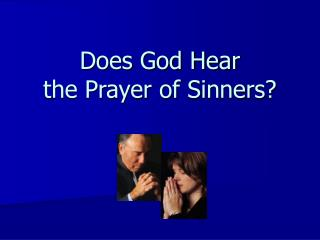 Does God Hear the Prayer of Sinners?
