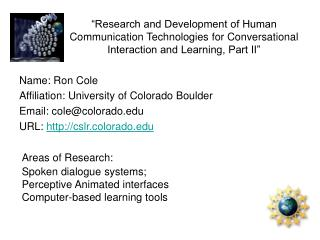 Name: Ron Cole Affiliation: University of Colorado Boulder Email: cole@colorado