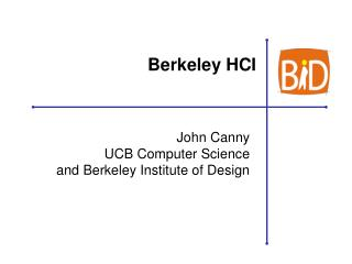 John Canny UCB Computer Science and Berkeley Institute of Design