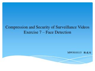Compression and Security of Surveillance Videos Exercise  7  –  Face  Detection