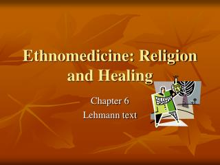 Ethnomedicine: Religion and Healing