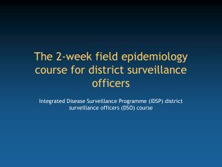 The 2-week field epidemiology course for district surveillance officers