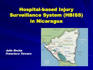 Hospital-based Injury Surveillance System (HBISS) in Nicaragua Julio Rocha Francisco Tercero