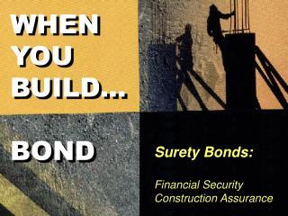 WHEN YOU BUILD... BOND