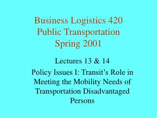 Business Logistics 420 Public Transportation Spring 2001