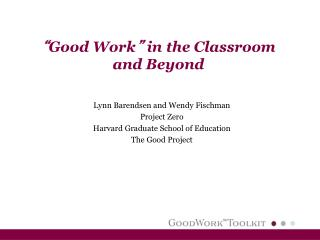 """ Good Work ""  in the Classroom and Beyond"