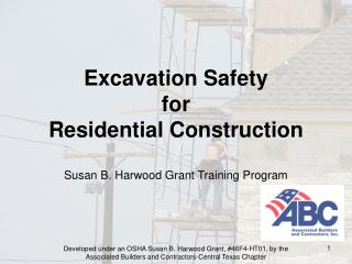 Excavation Safety  for  Residential Construction  Susan B. Harwood Grant Training Program