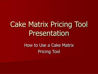Cake Matrix Pricing Tool Presentation