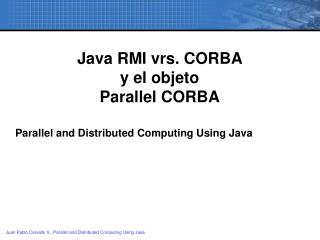 Java RMI vrs. CORBA  y el objeto Parallel CORBA Parallel and Distributed Computing Using Java