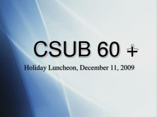 CSUB 60 +
