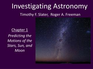 Investigating Astronomy Timothy F. Slater, Roger A. Freeman