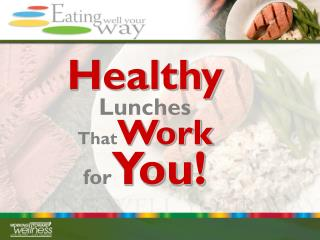 Healthy Lunches  That Work for You!