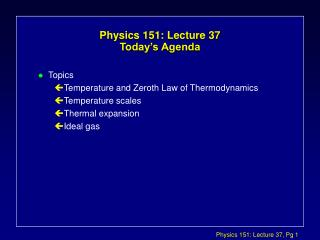 Physics 151: Lecture 37  Today's Agenda
