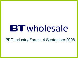 PPC Industry Forum, 4 September 2008
