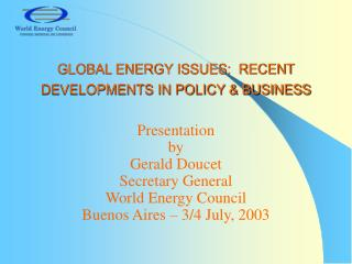GLOBAL ENERGY ISSUES:  RECENT DEVELOPMENTS IN POLICY & BUSINESS