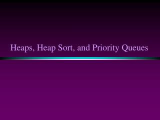 Heaps, Heap Sort, and Priority Queues