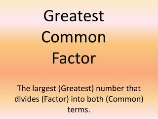 The largest (Greatest) number that divides (Factor) into both (Common) terms.