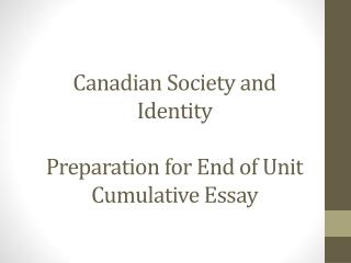Canadian Society and Identity Preparation for End of Unit Cumulative Essay