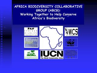 AFRICA BIODIVERSITY COLLABORATIVE GROUP (ABCG): Working Together to Help Conserve Africa's Biodiversity