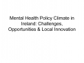 Mental Health Policy Climate in Ireland: Challenges, Opportunities  Local Innovation