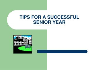 TIPS FOR A SUCCESSFUL SENIOR YEAR