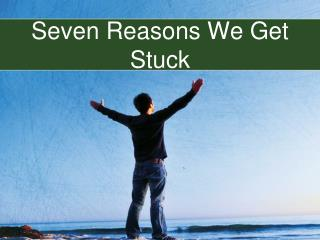 Seven Reasons We Get Stuck