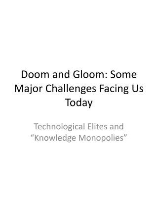 Doom and Gloom: Some Major Challenges Facing Us Today