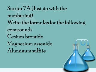 Answers to starter 7A CsBr Mg 3 As Al 2 (SO 3 ) 3