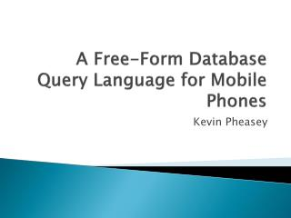 A Free-Form Database Query Language for Mobile Phones