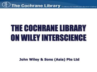 THE COCHRANE LIBRARY ON WILEY INTERSCIENCE