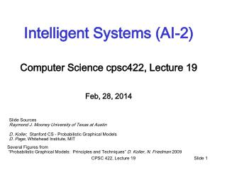 Intelligent Systems (AI-2) Computer Science  cpsc422 , Lecture  19 Feb, 28, 2014
