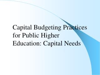 Capital Budgeting Practices for Public Higher Education: Capital Needs