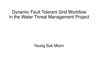 Dynamic Fault Tolerant Grid Workflow in the Water Threat Management Project