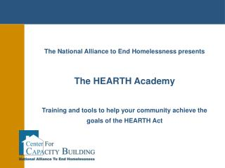 The National Alliance to End Homelessness presents The HEARTH Academy Training and tools to help your community achieve