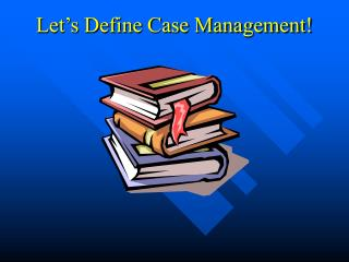 Let's Define Case Management!