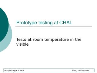 Prototype testing at CRAL