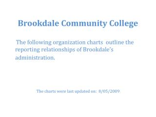 Brookdale Community College      The following organization charts  outline the  reporting relationships of Brookdale's