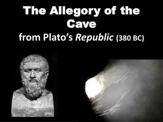 The Allegory of the Cave from Plato's  Republic  (380 BC)