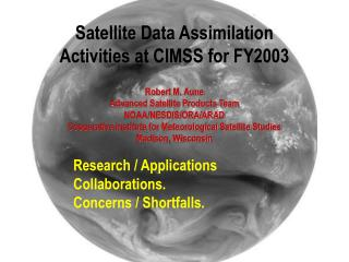 Satellite Data Assimilation Activities at CIMSS for FY2003 Robert M. Aune