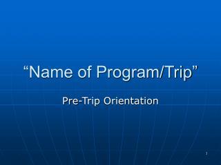 """Name of Program/Trip"""
