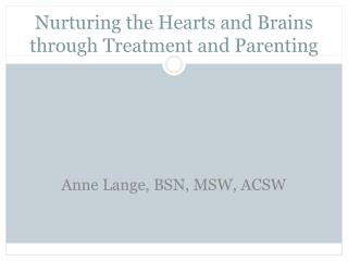 Nurturing the Hearts and Brains  through Treatment and Parenting
