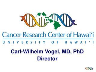 Carl-Wilhelm Vogel, MD, PhD Director