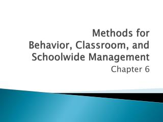 Methods for Behavior, Classroom, and Schoolwide Management