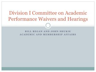 Division I Committee on Academic Performance Waivers and Hearings