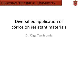 Diversified application of corrosion resistant materials